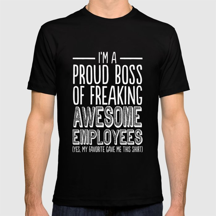 Proud Boss Of Freaking Awesome Employees - Funny Boss Tee T-shirt