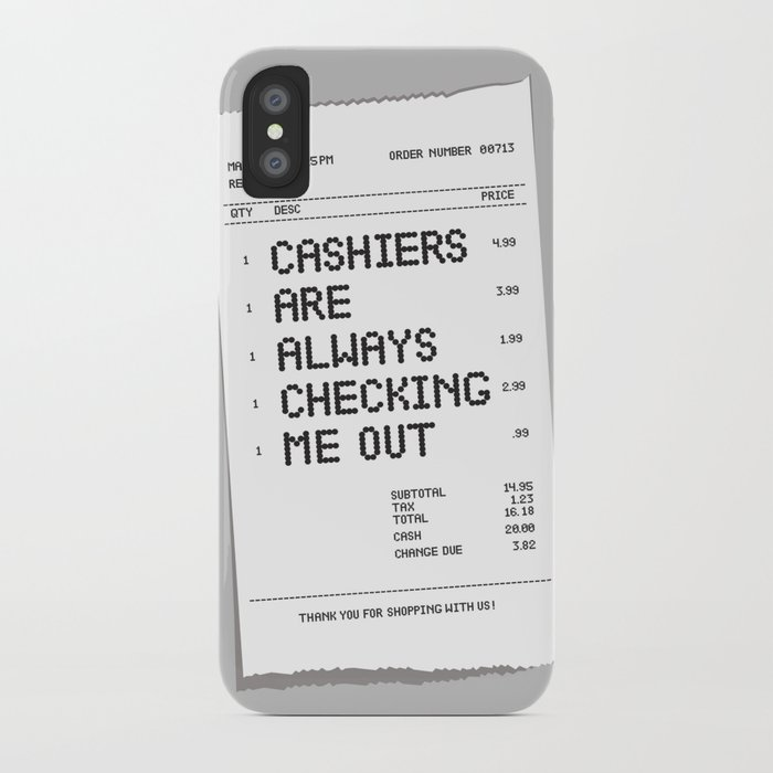 Cashiers Are Always Checking Me Out. iPhone Case