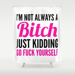 I'M NOT ALWAYS A BITCH (Pink & Black) Shower Curtain