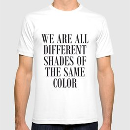 We are all different shades of the same color - Anti Racism T-shirt