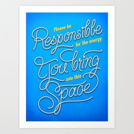Please Be Responsible For The Energy You Bring Into This Space Art Print