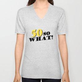 50 So What Funny Inspirational 50th Birthday Typography Unisex V-Neck