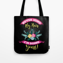 Hairdresser Hairstylist Barber Nevermind My Hairs Shirt Tote Bag