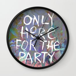 Only Here for the Party Wall Clock