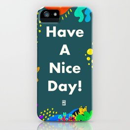 have a nice day!! iPhone Case
