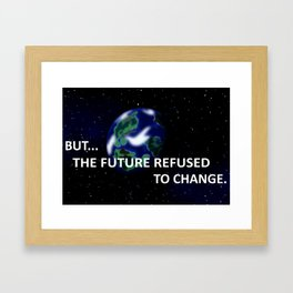 But The Future Refused To Change Framed Art Print