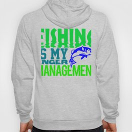 Fishing is my anger management 1 Hoody