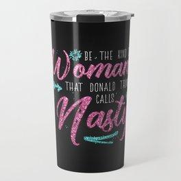 Be the kind of Woman that Donald Trump calls Nasty Travel Mug