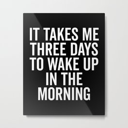 Three Days Wake Up Funny Quote Metal Print