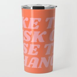 take the risk or lose the chance Travel Mug