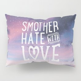 Smother Hate Pillow Sham