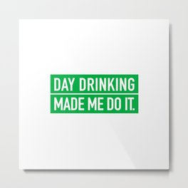 Day Drinking Made Me Do It Metal Print