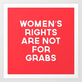 Women's Rights Are Not For Grabs Art Print