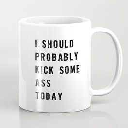 I Should Probably Kick Some Ass Today black and white typography poster design home wall decor Coffee Mug