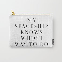 My spaceship knows which way to go Carry-All Pouch
