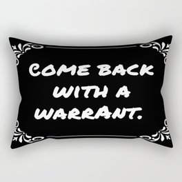Come Back With a Warrant Rectangular Pillow
