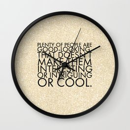 Plenty of people are good-looking. That doesn't make them interesting or intriguing or cool. Wall Clock