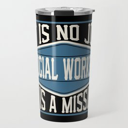 Social Worker  - It Is No Job, It Is A Mission Travel Mug