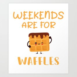 Weekends Are For Waffles print - Brunch Saturday & Sunday product Art Print