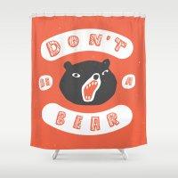 Don't be a bear Shower Curtain