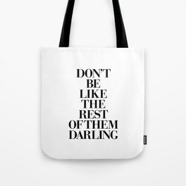Don't Be Like the Rest of them Darling black-white typography poster black and white wall home decor Tote Bag