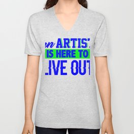 an artist is here to live out 4 Unisex V-Neck