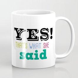 Yes That's what she said Coffee Mug