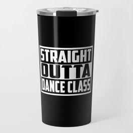 straight outta dance class funny quote and saying Travel Mug