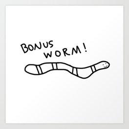 Bonus Worm! Art Print