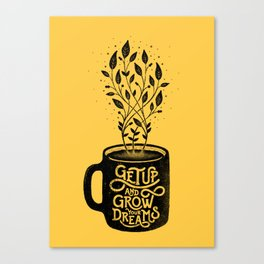 GET UP AND GROW YOUR DREAMS Canvas Print