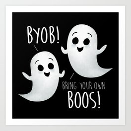 BYOB - Bring Your Own Boos! Art Print