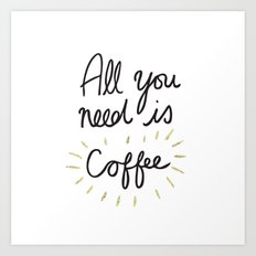 All You Need Is Coffee - Gold Art Print