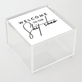Welcome to the shit-show funny quote Acrylic Box