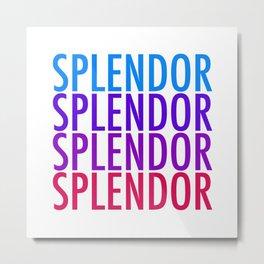 SPLENDOR Metal Print
