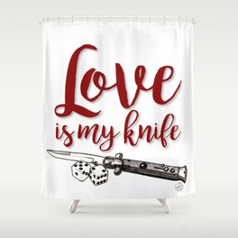 LOVE is my KNIFE Shower Curtain