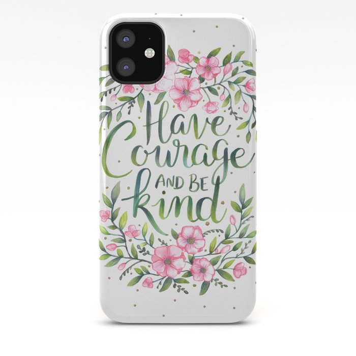 Have Courage and Be Kind iPhone 11 case