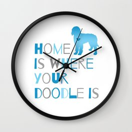Home is where your Doodle is, Art for the Labradoodle or Goldendoodle dog lover Wall Clock