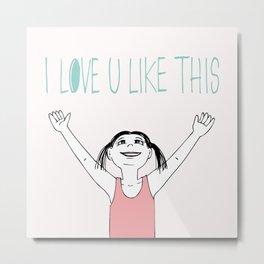 I love you like this Metal Print