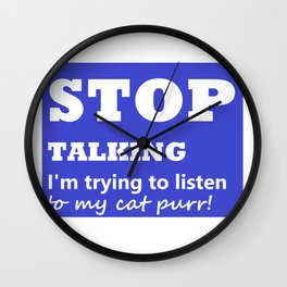 Stop Talking, I'm trying to listen to my cat purr Wall Clock