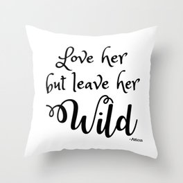 Love her but leave her Wild-Script Throw Pillow