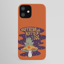 Nothing Matters Frog iPhone Case
