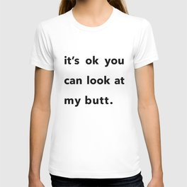 It's ok you can look at my butt. T-shirt
