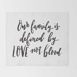Our family is defined by LOVE not blood - Hand lettered inspirational quote Throw Blanket