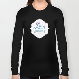 Love is Who You Are Long Sleeve T-shirt