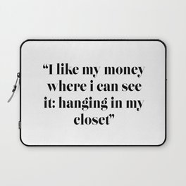 I like my money where i can see it: hanging in my closet Laptop Sleeve