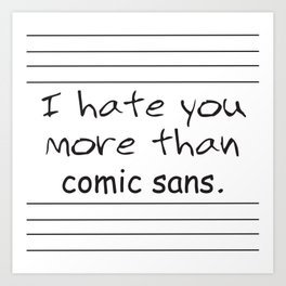 Comic Sans Hate Art Print