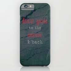 LOVE YOU TO THE MOON & BACK Slim Case iPhone 6s