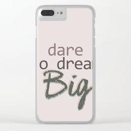 Dare To Dream BIG Clear iPhone Case