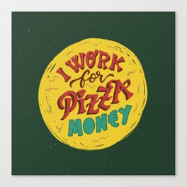 Pizza money Canvas Print