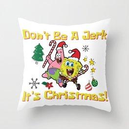 Don't Be a Jerk Its Christmas! - Spongebob Throw Pillow